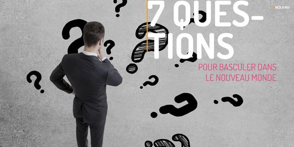 7 QUESTIONS AUX DIRIGEANTS POUR BASCULER DANS LE NOUVEAU MONDE