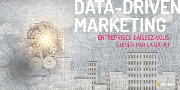 Data-driven marketing : Entreprises, laissez-vous guider par la data